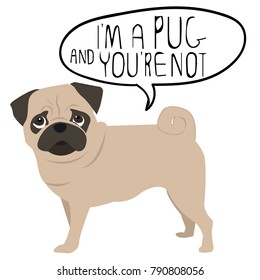 Print with pug, i'm a pug and you're not. Print on a T-shirt, clothes, card, case on phone, textile.