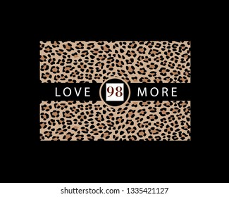 Print for t shirt design with leopard print and slogan. Love more.