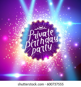 Private Birthday Party Brush Script Style Hand lettering. Glowing lights retro frame. Special light effects. Colorful stage lights background. Vector Background show. Studio backdrop with confetti.