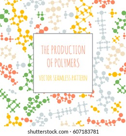 The production of polymers. Colorful vector seamless pattern of molecules.