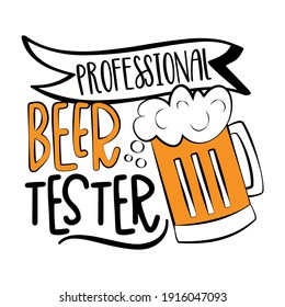 Professional Beer Tester - funny slogan with beer mug isolated white background. Good for T shirt print, poster, card, mug, and other gift design.