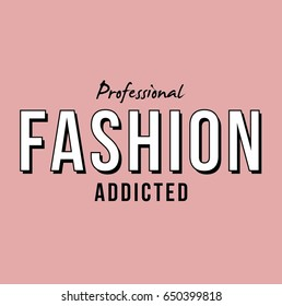 Professional Fashion Addicted Typography Slogan for T-shirt and apparels tee graphic vector Print.