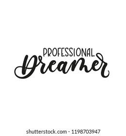 Professoinal dreamer inspirational lettering inscription isolated on white background. Vector illustration