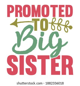 Promoted To Big Sister. Motivational Quotes, Typography Lettering Design, Printing For T Shirt, Banner, Poster, Hoodies, Vector Illustration