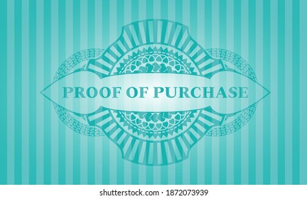 proof of purchase text inside Turquoise color realistic badge. Bars delicate background. Intense illustration.