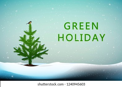 protect the tree idea, Small Christmas tree with titmouse bird on the top growing in snowdrifts and text Green holiday, Eco Christmas idea, vector