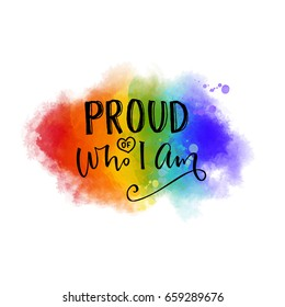 Proud of who I am. Inspiration quote. gay pride slogan on 6 colors rainbow texture