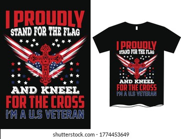 I proudly stand for the flag and kneel for the cross, I'm a U.S veteran-Veterans T-shirt Design, US army T-shirt design template