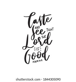 Psalm Scripture Lettering. Bible Quote. Taste And See The Lord Is Good On White Background. Modern Calligraphy. Handwritten Inspirational Motivation Quote.