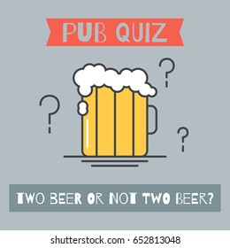 """pub quiz concept poster with glass mug of the beer with bubbles and question marks & fun question """"two beer or not two beer?"""". flat style. line art design. vector illustration"""
