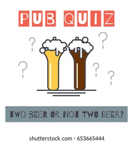 """pub quiz concept poster with light and dark beer with bubbles and question marks & fun question """"two beer or not two beer?"""". flat style. line art design. vector illustration"""