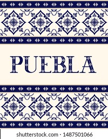 Puebla ceramic flowers letters typography vector. Mexican talavera tile ornament background. Blue and white illustration concept for travel design, souvenir, tourist banner or flyer template.