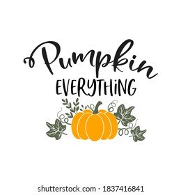 Pumpkin everything slogan inscription. Vector quotes. Illustration for Thanksgiving for prints on t-shirts and bags, posters, cards. Isolated on white background. Thanksgiving phrase, Hello fall.