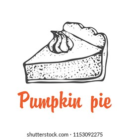 Pumpkin pie with cream isolated on a white background. Hand drawn sketch of the pie piece. Thanksgiving Day vector illustration.  For identify the restaurant, packaging, menu design