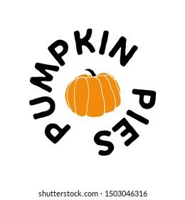 Pumpkin pies sign. Great for poster, postcard, t-shirt design. Thanksgiving holidays vector art.