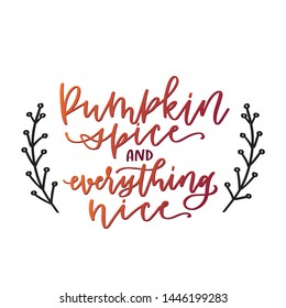 Pumpkin spice and everything nice hand lettering quote. Fall orange red gradient quote. Hand drawn fall laurel with berries.