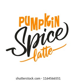 Pumpkin spice latte. Hand drawn vector illustration. Autumn color poster. Good for scrap booking, posters, greeting cards, banners, textiles, gifts, shirts, mugs or other gifts.