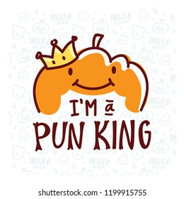 Pun Halloween illustration with cute doodles and lettering text. I'm a Pun King. Word play, play on words, quibble hand drawn art for greeting card, decoration, poster, banner