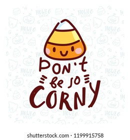 Pun Halloween illustration with cute doodles and lettering text. Don't be so corny. Word play, play on words, quibble hand drawn art for greeting card, decoration, poster, banner