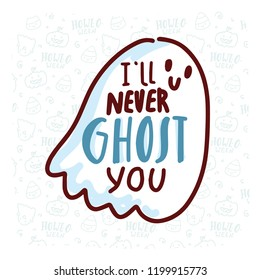 Pun Halloween illustration with cute doodles and lettering text. I'll never Ghost you. Word play, play on words, quibble hand drawn art for greeting card, decoration, poster, banner