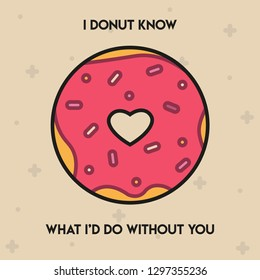 "Pun Postcard. Cute vector illustration with funny quote. ""I donut know what I'd do without you"""