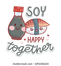 Pun, quibble illustration with cute Sushi and Soy sauce characters and lettering text: Soy happy together. Hand drawn art in cartoon style as banner, card, print design