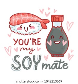 Pun, quibble love illustration with cute  Sushi and Soy sauce and lettering text: You are my Soy mate. Hand drawn romantic art in cartoon style with hearts, as banner, card, print design