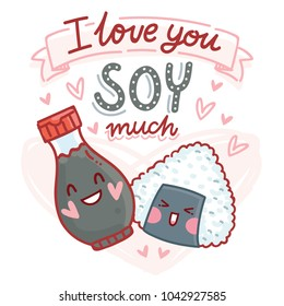 Pun, quibble love illustration with cute Sushi and Soy sauce characters and lettering text: I love you Soy much. Hand drawn romantic art in cartoon style with hearts as banner, card print design