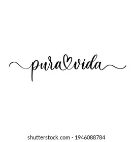Pura vida. Lettering. Translation from Spanish - Pure life. Design for greeting cards, posters, T-shirts, banners, print invitations