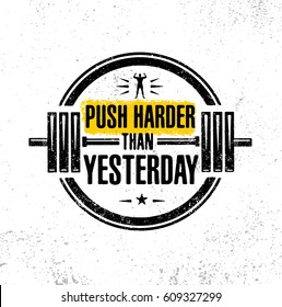 Push Harder Than Yesterday. Sport Inspiring Workout and Fitness Gym Motivation Quote Illustration. Creative Strong Vector Rough Typography Grunge Wallpaper Poster Concept