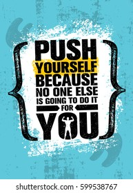 Push Yourself Because No One Else Is Going To Do It For You. Fitness Gym Sport Workout Inspiring Motivation Quote Poster On Grunge Rough Background. Wallpaper Distressed Illustration