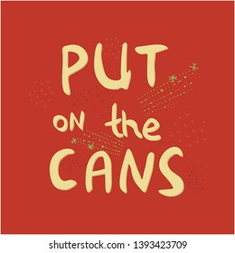 Put on the cans hand drawn vector lettering. Jazz slang. Colourful lettering with texture. Poster, banner, t-shirt design.