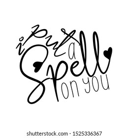 I put a spell on you, funny saying text. Good for posters, greeting cards, textiles, gifts, and t-shirt.