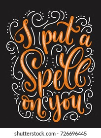 I put a spell on you halloween quote with flourishes and grunge effect. Hand drawn inspirational Halloween phrase. Modern lettering art for poster, greeting card, party.
