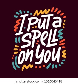 I put a spell on you. Hand drawn vector illustration. Autumn color poster. Good for scrap booking, posters, greeting cards, banners, textiles, gifts, shirts, mugs or other gifts.