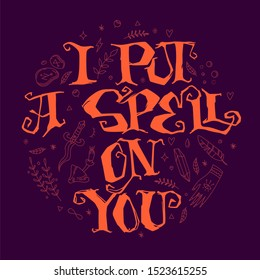 I Put a Spell on you - hand drawn lettering phrase. Halloween witch themed design quote. Witch stuff doddles decor phrace. Orange, purple colors.