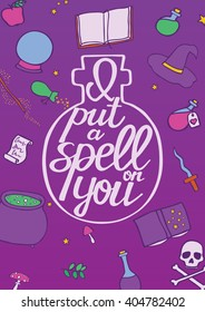 I put a spell on you. Hand drawn poster with text - calligraphic quote. Halloween theme. This vector illustration can be used for a card or print.