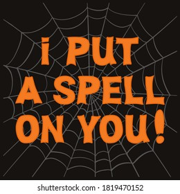 I put a spell on you. Orange lettering with grey cobweb sketch on a dark background. Vector stock illustration.