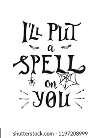 I'll put a spell on you phrase, hand drawn lettering. Modern vector calligraphy art for banner, poster, greeting card, Halloween party invitation.