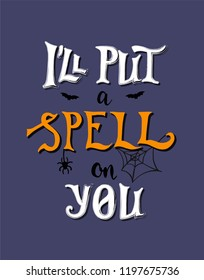 I'll put a spell on you phrase, hand drawn lettering, letters on the violet background. Modern vector calligraphy art for banner, poster, greeting card, Halloween party invitation.