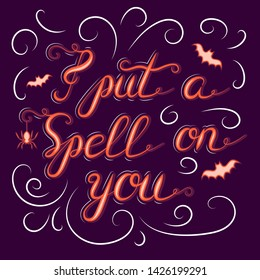 I put a spell on you quote. Halloween holiday phrase poster or text banner. Vector isolated october calligraphy lettering.