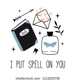 I put spell on you. Vector witch magic design print with text. Hand drawn, doodle, sketch magician illustration. Witchcraft symbols:  love potion, book of spells. Perfect for posters, cards, stickers