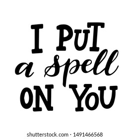 I put a spell on you.Trendy typographic Halloween handlettering illustration. Could be used as part of design for  greeting cards, flyers, poster or party invitations. Isolated on white. Vector.