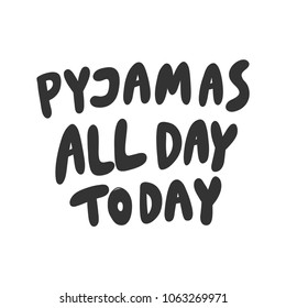 Pyjamas all day today. Sticker set for social media post. Vector hand drawn illustration design. Bubble pop art comic doodle sketch style poster, t shirt print, card, blogging video cover