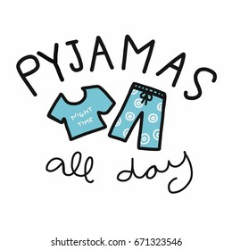 Pyjamas  (mean pajamas) all day word and blue cute cloth cartoon vector illustration