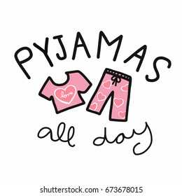 Pyjamas  (mean pajamas) all day word and pink cute cloth cartoon vector illustration