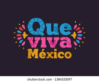 Que viva mexico typography quote with traditional flower art decoration and vintage texture. Mexican concept text for culture event or country celebration.