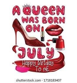 A Queen Was Born In July.Happy Birthday To Me.T shirt Design.Vector Illustration.
