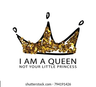 I am a queen not your little princess text with gold glitter textured crown / Vector illustration design / Textile graphic t shirt print