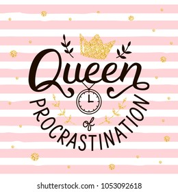 Queen of procrastination. Hand lettering quote on pink stripes. Print for t-shirts, mugs, posters and other. Vector illustration.